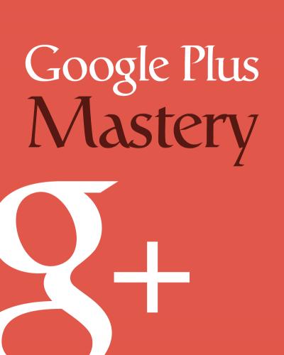 Google Plus Mastery