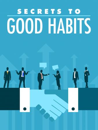 Secrets to Good Habits